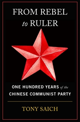 From Rebel to Ruler: One Hundred Years of the Chinese Communist Party cover