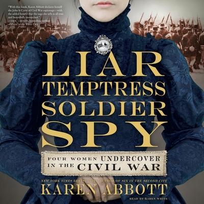 Liar, Temptress, Soldier, Spy Lib/E: Four Women Undercover in the Civil War Cover Image