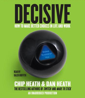 Decisive: How to Make Better Choices in Life and Work Cover Image