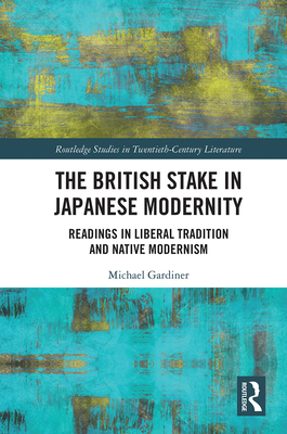 The British Stake in Japanese Modernity: Readings in Liberal Tradition and Native Modernism Cover Image