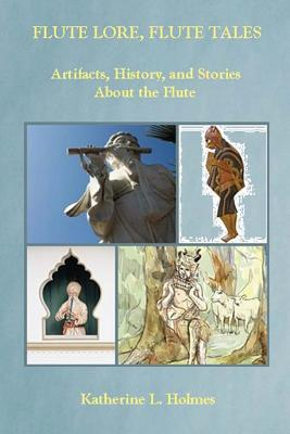 Flute Lore, Flute Tales: Artifacts, History, and Stories About the Flute Cover Image
