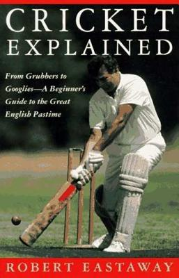 Cricket Explained: From Grubbers to Googlies - A Beginner's Guide to the Great English Pastime Cover Image