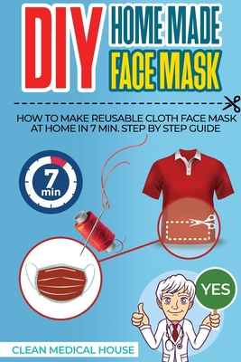 DIY HomeMade Face Mask: Step By Step Guide To Make a Washable, Reusable and Antibacterial Homemade Cloths Medical Face Mask in 7 Min. Helpful Cover Image