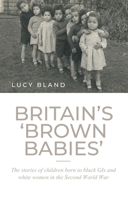 Britain's 'Brown Babies': The Stories of Children Born to Black GIS and White Women in the Second World War Cover Image