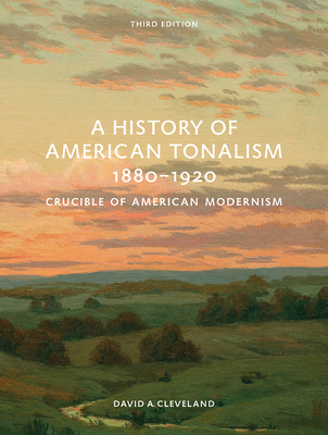 A History of American Tonalism, 1880-1920: Crucible of American Modernism Cover Image