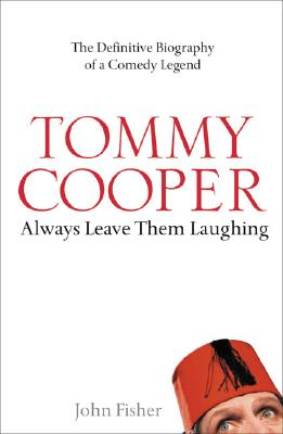 Tommy Cooper: Always Leave Them Laughing: The Definitive Biography of a Comedy Legend Cover Image