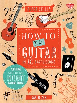 How to Play Guitar in 10 Easy Lessons: Play along with exclusive Internet backing tracks (Super Skills) Cover Image