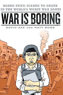 War is Boring: Bored Stiff, Scared to Death in the World's Worst War Zones Cover Image