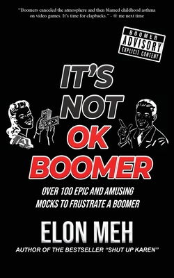 It's Not OK Boomer: Over 100 Epic And Amusing Mocks To Frustrate A Boomer Cover Image