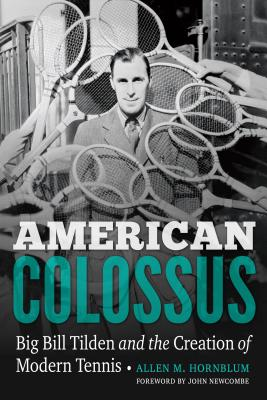 American Colossus: Big Bill Tilden and the Creation of Modern Tennis Cover Image