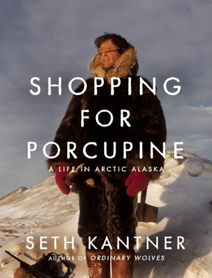 Shopping for Porcupine: A Life in Arctic Alaska Cover Image