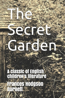 The Secret Garden: A classic of English children's literature Cover Image