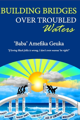 Building Bridges Over Troubled Waters: If loving black folks is wrong, I don't even wanna be right! Cover Image