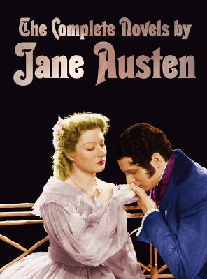 The Complete Novels of Jane Austen (Unabridged): Sense and Sensibility, Pride and Prejudice, Mansfield Park, Emma, Northanger Abbey, Persuasion, Love Cover Image