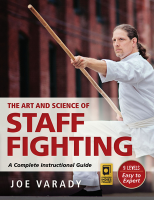 The Art and Science of Staff Fighting: A Complete Instructional Guide (Martial Science) Cover Image