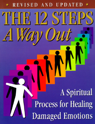 The 12 Steps: A Way Out: A Spiritual Process for Healing Damaged Emotions Cover Image