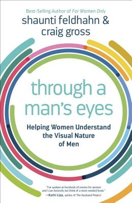 Through a Man's Eyes: Helping Women Understand the Visual Nature of Men Cover Image