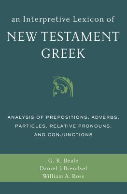 An Interpretive Lexicon of New Testament Greek: Analysis of Prepositions, Adverbs, Particles, Relative Pronouns, and Conjunctions Cover Image