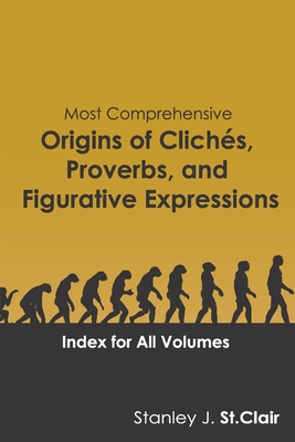 Most Comprehensive Origins of Cliches, Proverbs and Figurative Expressions: Index for All Volumes Cover Image