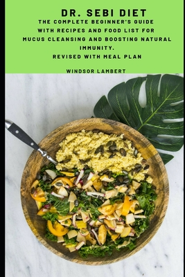 Dr. Sebi Diet: The Complete Beginner's Guide with Recipes and Food List for Mucus Cleansing and Boosting Natural Immunity Cover Image