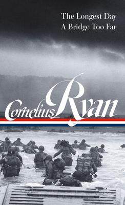 Cornelius Ryan: The Longest Day (D-Day June 6, 1944), A Bridge Too Far (LOA #318) Cover Image