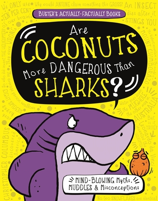 Are Coconuts More Dangerous Than Sharks?: Mind-Blowing Myths, Muddles & Misconceptions (Buster's Actually-Factually Books) Cover Image