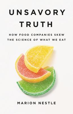 Unsavory Truth: How Food Companies Skew the Science of What We Eat Cover Image