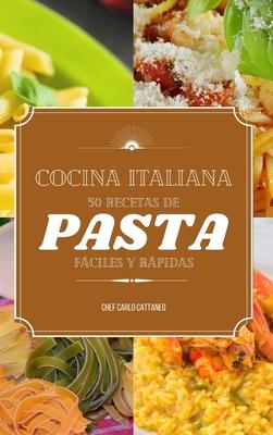 Cocina Italiana: 50 recetas de pasta fáciles y rápidas Cover Image