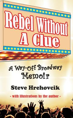 Rebel Without A Clue - A Way-Off Broadway Memoir Cover Image
