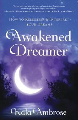 The Awakened Dreamer: How to Remember & Interpret Your Dreams Cover Image