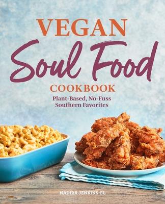 Vegan Soul Food Cookbook: Plant-Based, No-Fuss Southern Favorites Cover Image