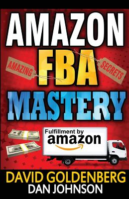 Amazon FBA: Mastery: 4 Steps to Selling $6000 per Month on Amazon FBA: Amazon FBA Selling Tips and Secrets Cover Image