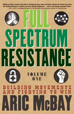 Full Spectrum Resistance, Volume One: Building Movements and Fighting to Win Cover Image