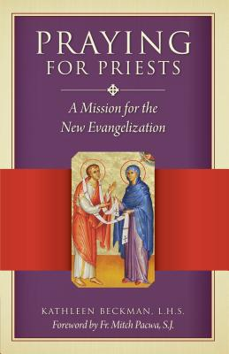 Praying for Priests: A Mission for the New Evangelization: Reflections, Testimonies, and Rosaries Cover Image