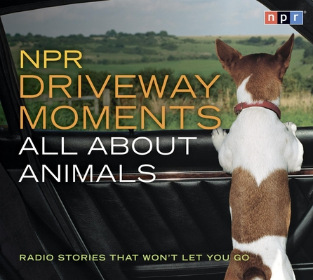 NPR Driveway Moments All About Animals: Radio Stories That Won't Let You Go Cover Image