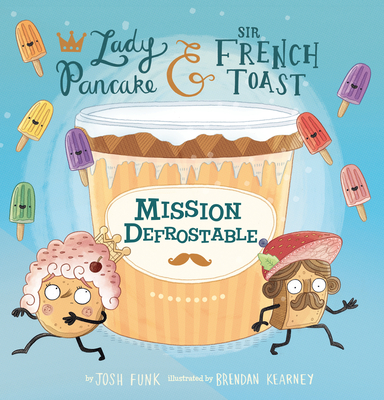 Mission Defrostable, Volume 3 (Lady Pancake & Sir French Toast #3) Cover Image