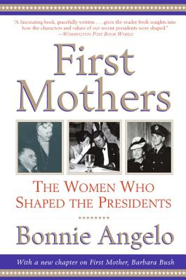 First Mothers: The Women Who Shaped the Presidents Cover Image