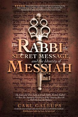 The Rabbi, the Secret Message, and the Identity of Messiah: The Expanded True Story of Israeli Rabbi Yitzhak Kaduri and How His Stunning Revelation of Cover Image