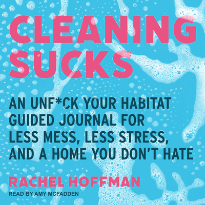 Cleaning Sucks: An Unf*ck Your Habitat Guided Journal for Less Mess, Less Stress, and a Home You Don�t Hate Cover Image
