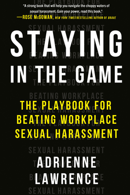 Staying in the Game: The Playbook for Beating Workplace Sexual Harassment Cover Image
