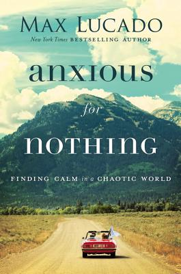 Anxious for Nothing: Finding Calm in a Chaotic World Cover Image
