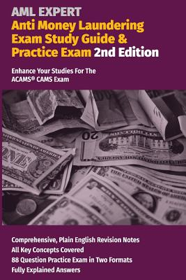 Anti Money Laundering Exam Study Guide & Practice Exam. 2nd Edition: Enhance Your Studies for the Acams Cams Exam. Cover Image
