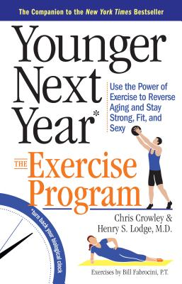 Younger Next Year: The Exercise Program: Use the Power of Exercise to Reverse Aging and Stay Strong, Fit, and Sexy Cover Image