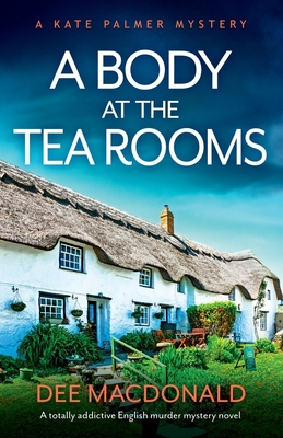 A Body at the Tea Rooms: A totally addictive English murder mystery novel Cover Image