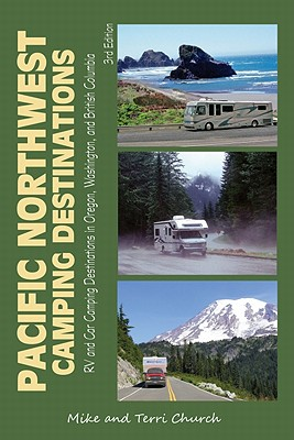 Pacific Northwest Camping Destinations: RV and Car Camping Destinations in Oregon, Washington, and British Columbia (Camping Destinations series) Cover Image