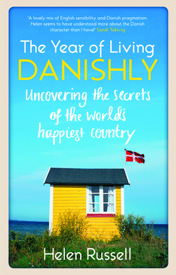 The Year of Living Danishly: Uncovering the Secrets of the World's Happiest Country Cover Image