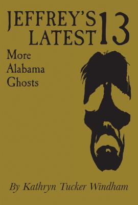 Jeffrey's Latest Thirteen: More Alabama Ghosts, Commemorative Edition Cover Image