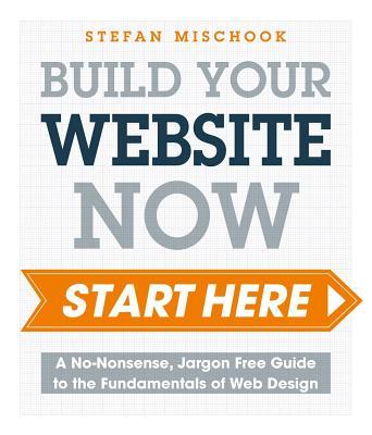 Web Design Start Here: A No-Nonsense, Jargon Free Guide to the Fundamentals of Web Design Cover Image
