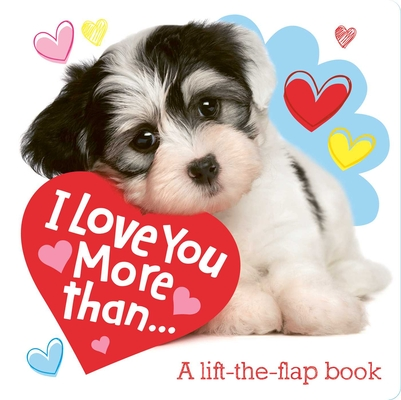 I Love You More Than...: A Lift-the-Flap Book (Lovey Dovey) Cover Image