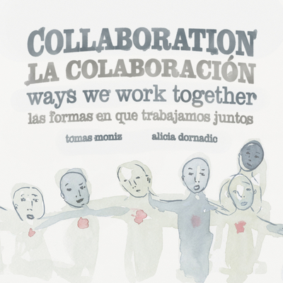 Collaboration: Ways We Work Together by Tomas Moniz & Alicia Dornadic